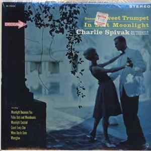 Charlie Spivak His Trumpet & His Orchestra - Dance To Sweet Trumpet In Soft Moonlight mp3