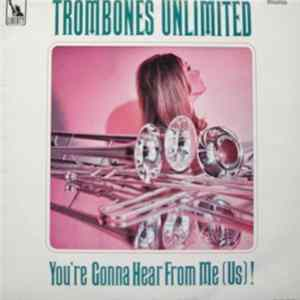 Trombones Unlimited - You're Gonna Hear From Me (Us!) mp3